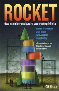 Rocket - Otto lezioni per assicurarsi una crescita infinita (Egea, 284 pagine, 29 euro)