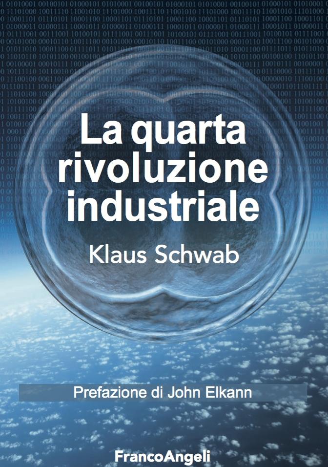 ''La quarta rivoluzione industriale'', di Klaus Schwab (Franco Angeli 2016)
